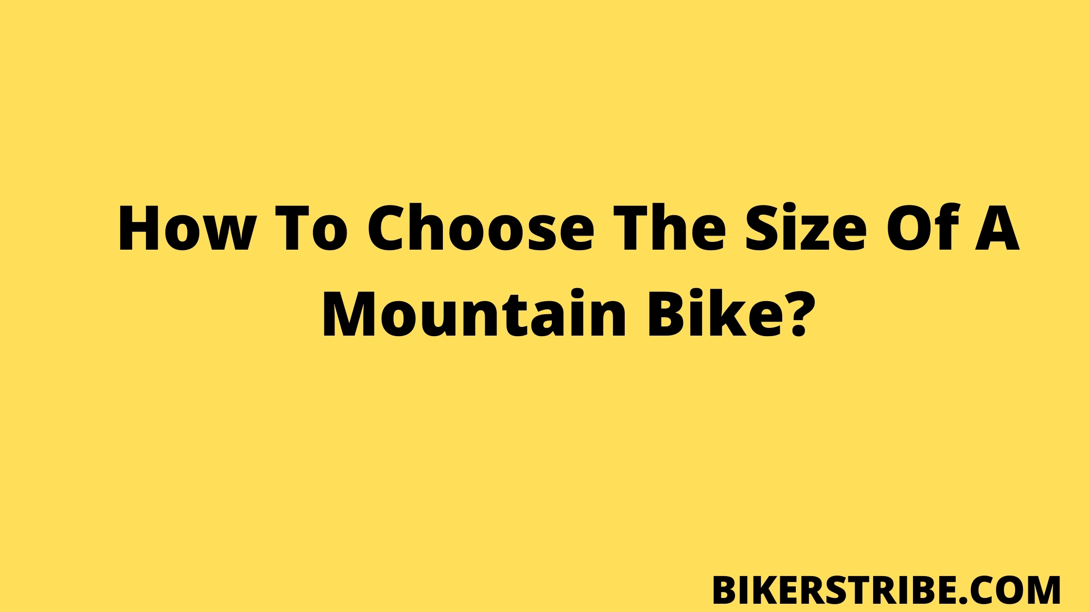 How To Choose The Size Of A Mountain Bike
